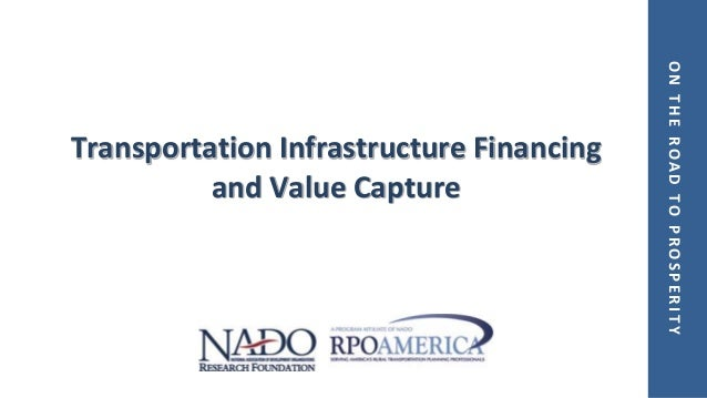 ONTHEROADTOPROSPERITY Transportation Infrastructure Financing and Value Capture