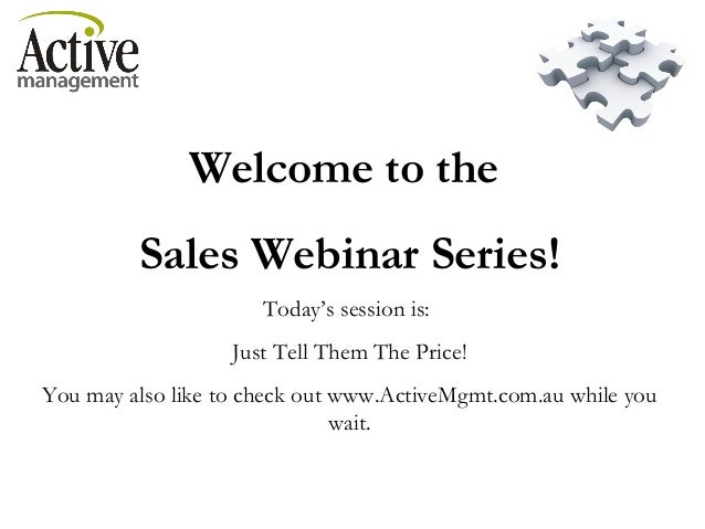 Welcome to the Sales Webinar Series! Today's session is: Just Tell Them The Price! You may also like to check out www.Acti...