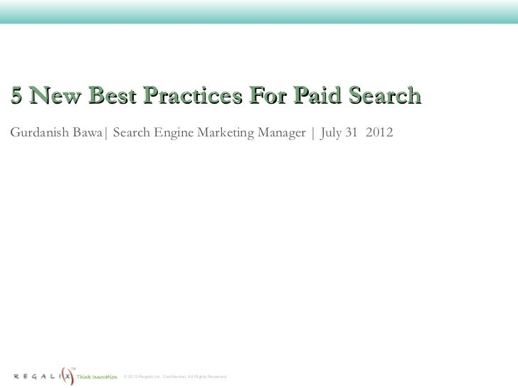 5 New Best Practices For Paid SearchGurdanish Bawa| Search Engine Marketing Manager | July 31 2012                  © 2012...