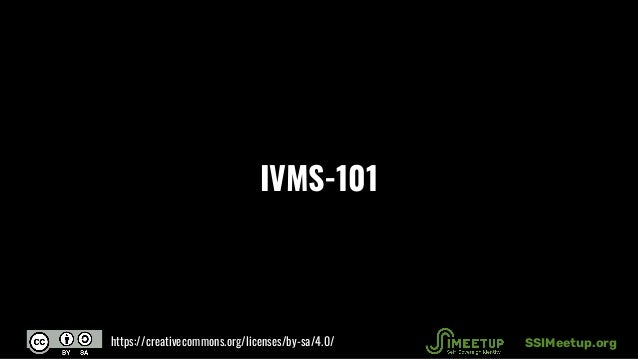 IVMS-101 SSIMeetup.orghttps://creativecommons.org/licenses/by-sa/4.0/