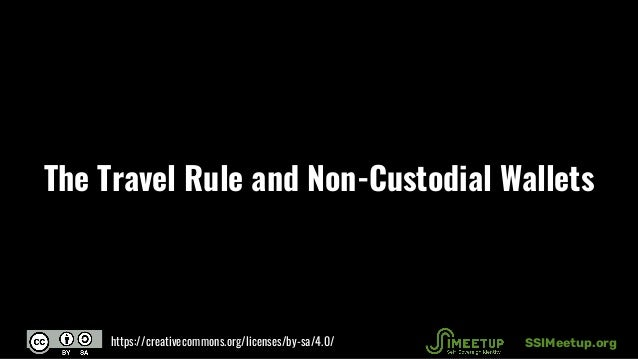 The Travel Rule and Non-Custodial Wallets SSIMeetup.orghttps://creativecommons.org/licenses/by-sa/4.0/