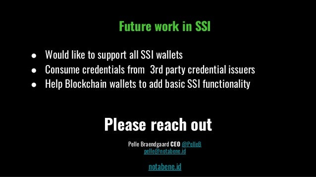 Please reach out Pelle Braendgaard CEO @PelleB pelle@notabene.id notabene.id Future work in SSI ● Would like to support al...