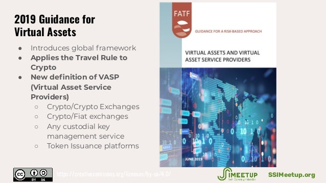 ● Introduces global framework ● Applies the Travel Rule to Crypto ● New definition of VASP (Virtual Asset Service Providers...