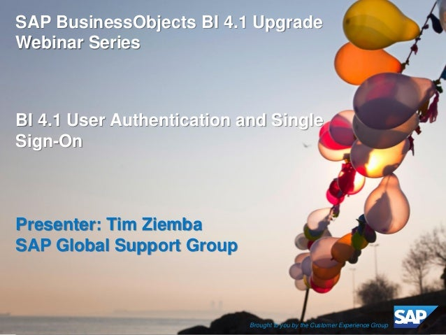 ©2012 SAP AG. All rights reserved.  1  SAP BusinessObjects BI 4.1 Upgrade Webinar Series BI 4.1 User Authentication and Si...