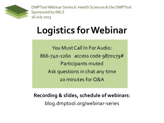 Logistics for Webinar You Must Call In ForAudio: 866-740-1260 access code 9870179# Participants muted Ask questions in cha...