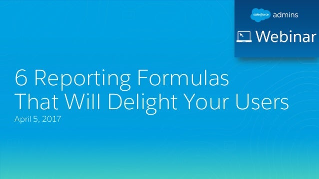6 Reporting Formulas That Will Delight Your Users April 5, 2017