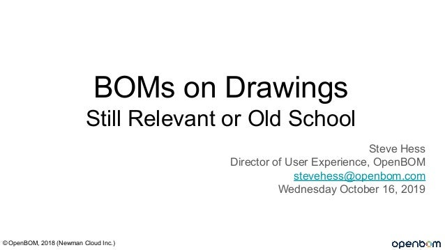 BOMs on Drawings Still Relevant or Old School Steve Hess Director of User Experience, OpenBOM stevehess@openbom.com Wednes...