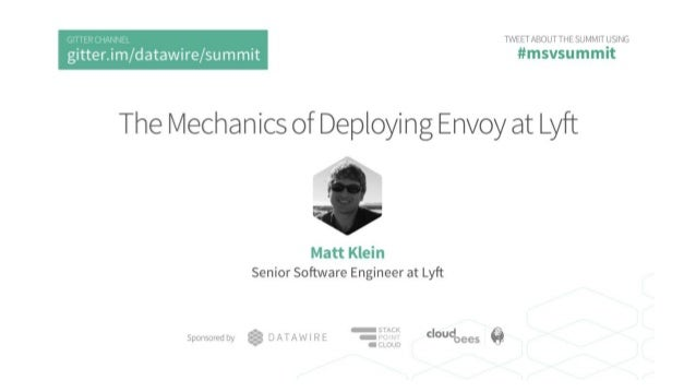 The mechanics of deploying Envoy at Lyft Microservices Practitioner Virtual Summit Matt Klein / @mattklein123, Software En...