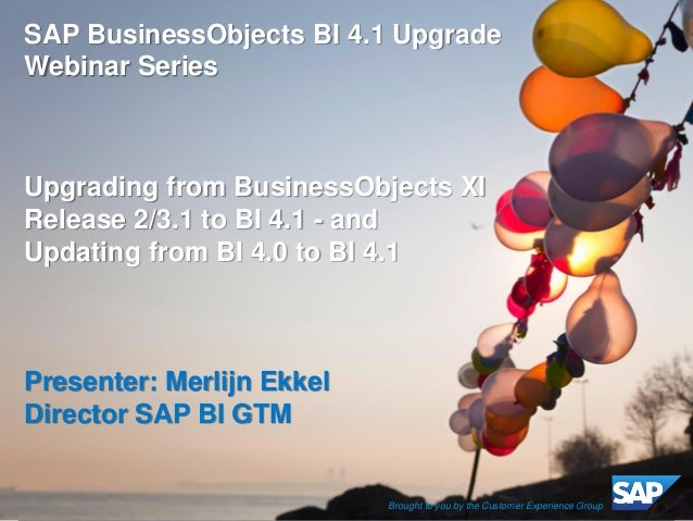 ©2013 SAP AG or an SAP affiliate company. All rights reserved.  1  SAP BusinessObjects BI 4.1 Upgrade Webinar Series  Upgr...