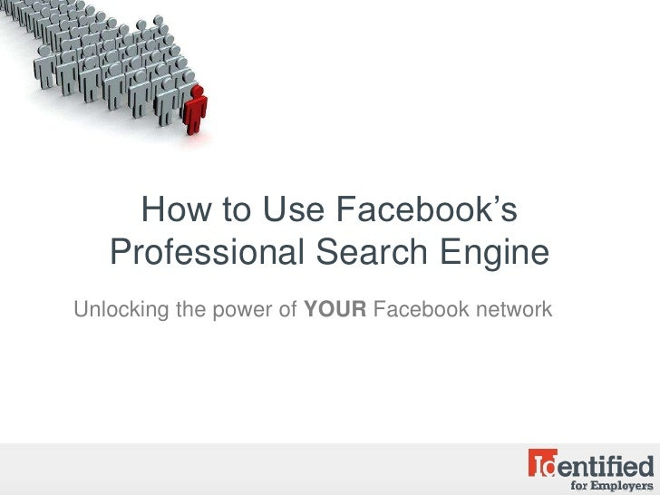 How to Use Facebook's Professional Search Engine<br />Unlocking the power of YOUR Facebook network<br />