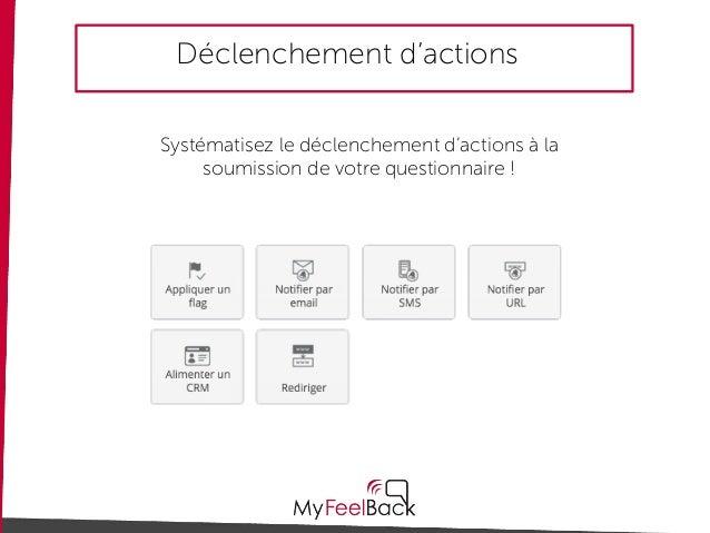 Déclenchement d'actions Systématisez le déclenchement d'actions à la soumission de votre questionnaire !