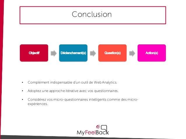 Conclusion • Complément indispensable d'un outil de Web Analytics. • Adoptez une approche itérative avec vos questionnaire...