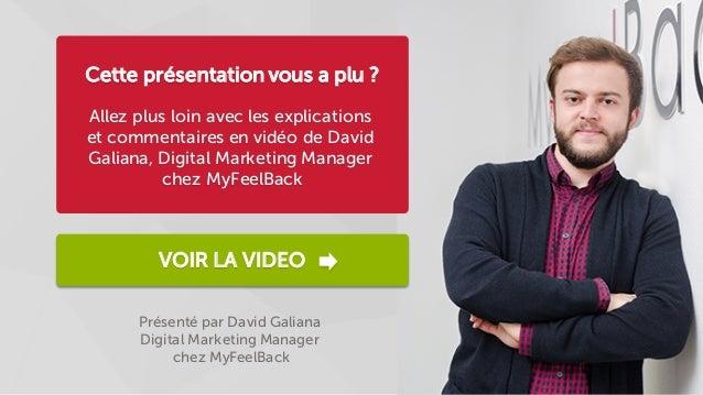 Présenté par David Galiana Digital Marketing Manager chez MyFeelBack VOIR LA VIDEO Cette présentation vous a plu ? Allez p...