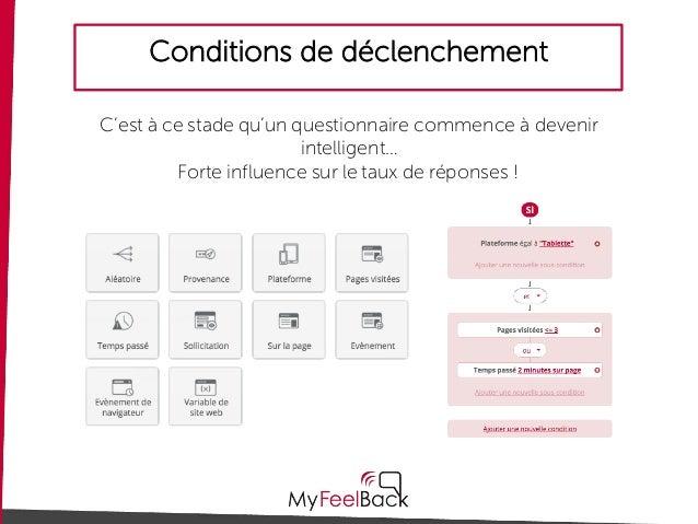 Conditions de déclenchement C'est à ce stade qu'un questionnaire commence à devenir intelligent… Forte influence sur le ta...