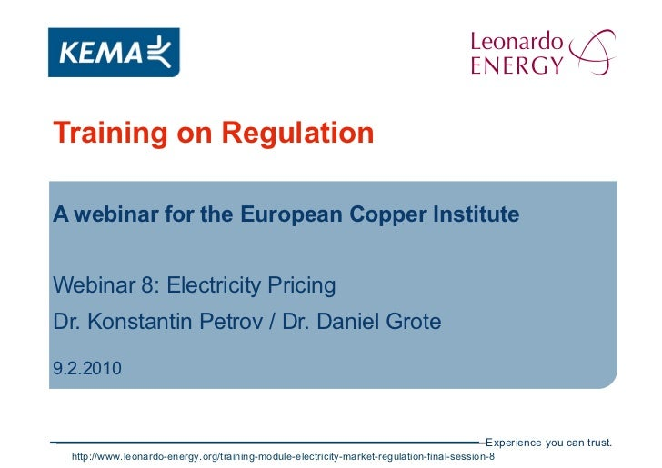 Training on Regulation A webinar for the European Copper Institute Webinar 8: Electricity Pricing Dr. Konstantin Petrov / ...