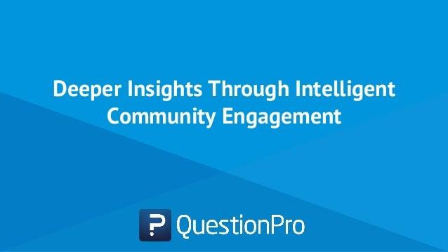 Deeper Insights Through Intelligent Community Engagement