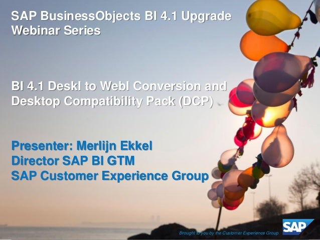 1  Customer  ©2014 SAP SE or an SAP affiliate company. All rights reserved.  SAP BusinessObjects BI 4.1 Upgrade Webinar Se...