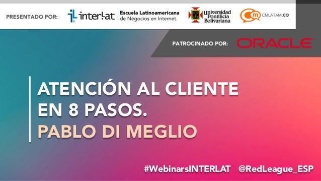 #FormaciónEBusiness#WebinarsINTERLAT @RedLeague_ESP ATENCIÓN AL CLIENTE EN 8 PASOS. PABLO DI MEGLIO