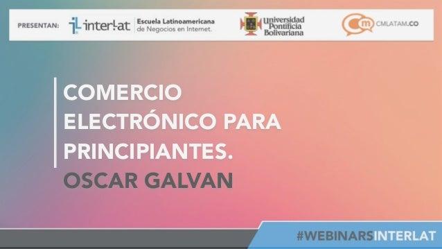 #FormaciónEBusiness COMERCIO ELECTRÓNICO PARA PRINCIPIANTES. OSCAR GALVAN