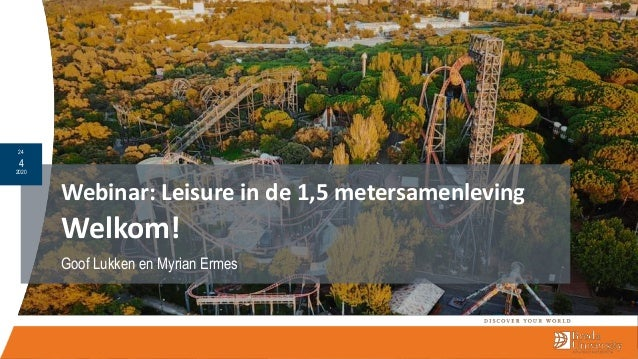 Webinar: Leisure in de 1,5 metersamenleving Welkom! Goof Lukken en Myrian Ermes 24 4 2020