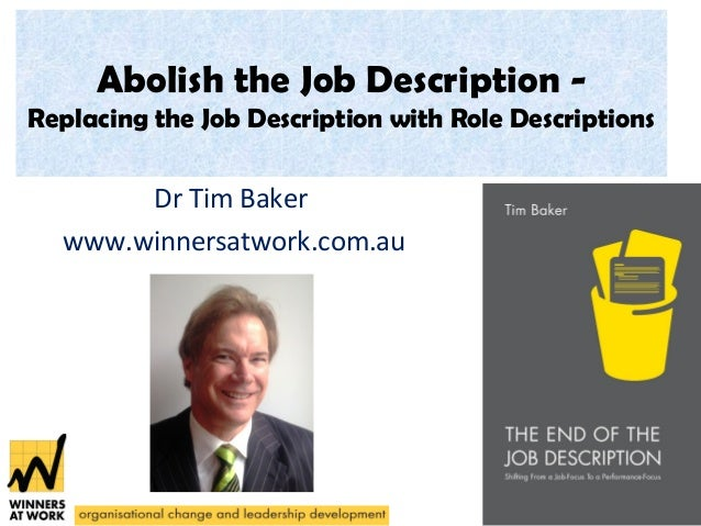 Abolish the Job Description - Replacing the Job Description with Role Descriptions Dr Tim Baker www.winnersatwork.com.au