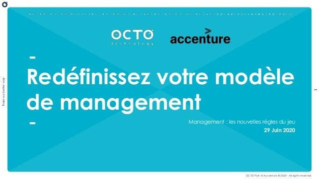 1 Thereisabetterway OCTO Part of Accenture © 2020 - All rights reserved Redéfinissez votre modèle de management Management...