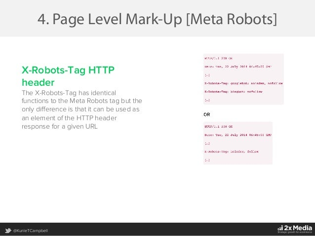 @KunleTCampbell 4. Page Level Mark-Up [Meta Robots] X-Robots-Tag HTTP header The X-Robots-Tag has identical functions to t...