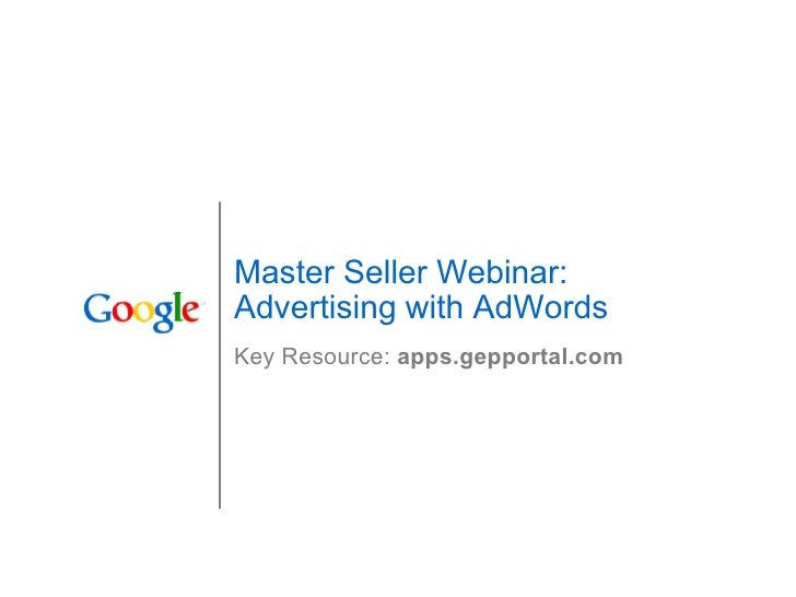 Master Seller Webinar: Advertising with AdWords Key Resource:  apps.gepportal.com