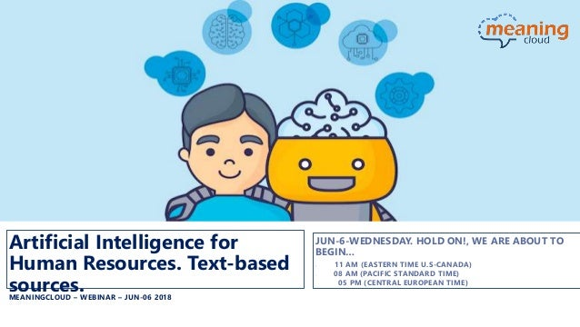 Artificial Intelligence for Human Resources. Text-based sources.MEANINGCLOUD – WEBINAR – JUN-06 2018 JUN-6-WEDNESDAY. HOLD...