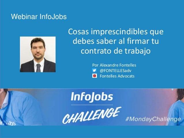 1 Cosas imprescindibles que debes saber al firmar tu contrato de trabajo Webinar InfoJobs Por Alexandre Fontelles @FONTELL...