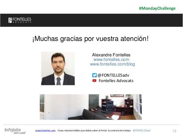 12 #MondayChallenge www.fontelles.com Cosas imprescindibles que debes saber al firmar tu contrato de trabajo @FONTELLESadv...