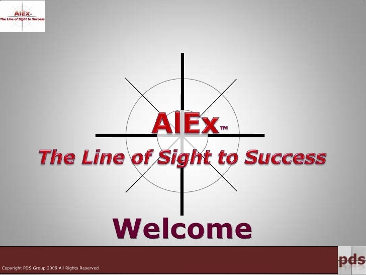 AlEx™<br />The Line of Sight to Success<br />Welcome<br />Copyright PDS Group 2009 All Rights Reserved<br />