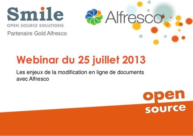 Webinar du 25 juillet 2013 Les enjeux de la modification en ligne de documents avec Alfresco Partenaire Gold Alfresco