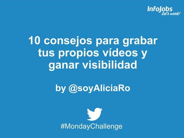 1 10 consejos para grabar tus propios vídeos y ganar visibilidad by @soyAliciaRo #MondayChallenge