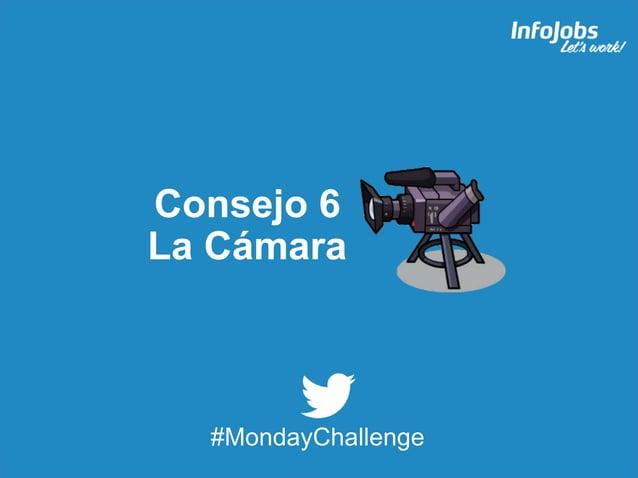 13 Consejo 6 La Cámara #MondayChallenge