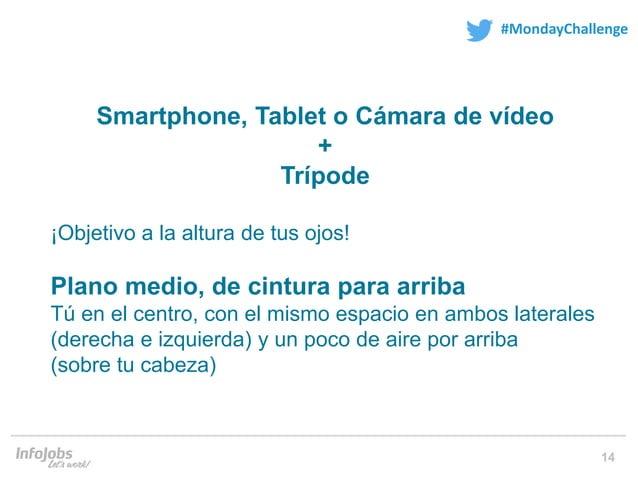 14 #MondayChallenge Smartphone, Tablet o Cámara de vídeo + Trípode ¡Objetivo a la altura de tus ojos! Plano medio, de cint...