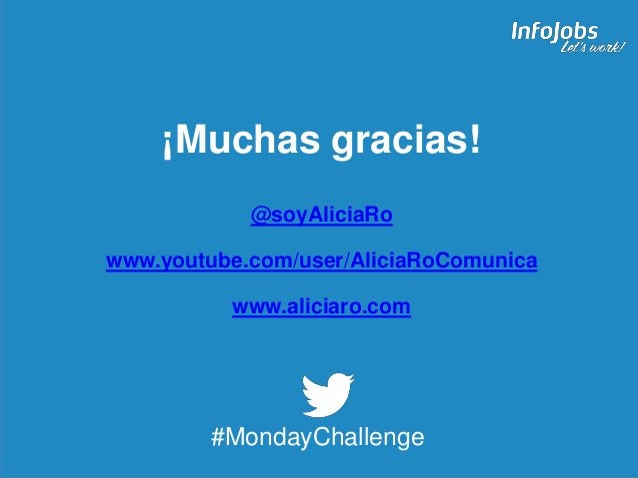 25 ¡Muchas gracias! @soyAliciaRo www.youtube.com/user/AliciaRoComunica www.aliciaro.com #MondayChallenge