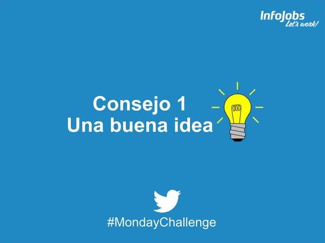 3 Consejo 1 Una buena idea #MondayChallenge