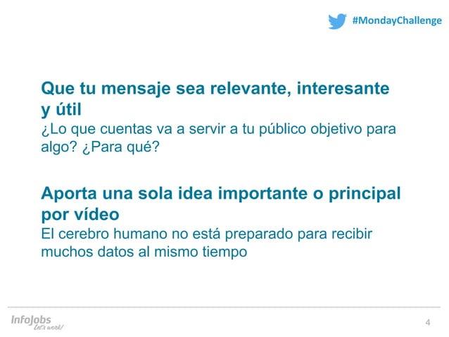 4 #MondayChallenge Que tu mensaje sea relevante, interesante y útil ¿Lo que cuentas va a servir a tu público objetivo para...