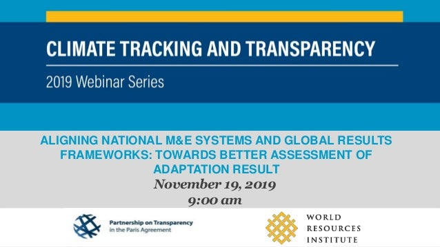 ALIGNING NATIONAL M&E SYSTEMS AND GLOBAL RESULTS FRAMEWORKS: TOWARDS BETTER ASSESSMENT OF ADAPTATION RESULT November 19, 2...