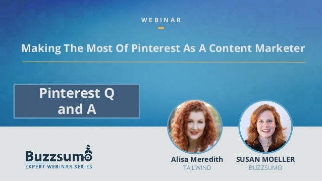Making The Most Of Pinterest As A Content Marketer W E B I N A R Alisa Meredith TAILWIND SUSAN MOELLER BUZZSUMO Pinterest ...