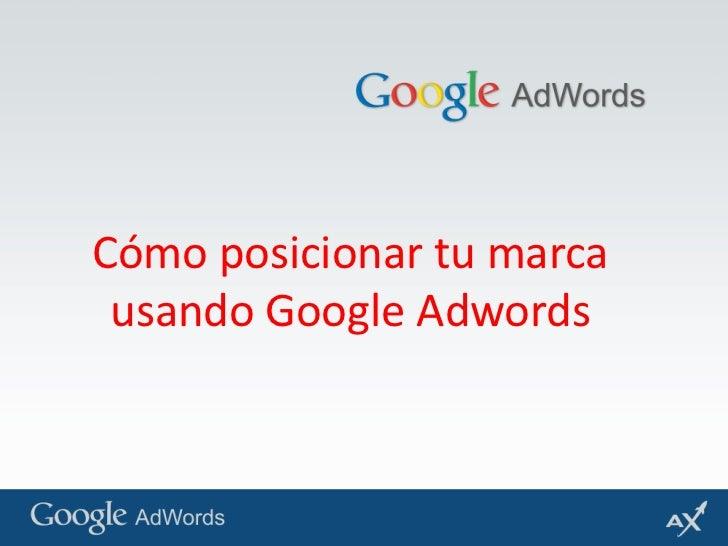 Cómo posicionar tu marca usando Google Adwords<br />