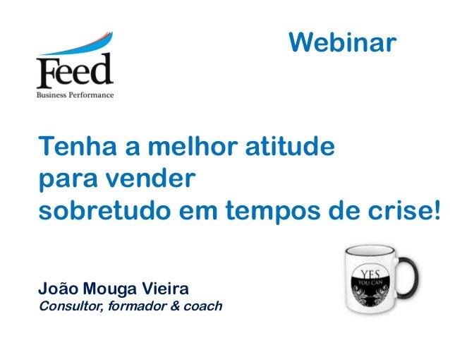 WebinarTenha a melhor atitudepara vendersobretudo em tempos de crise!João Mouga VieiraConsultor, formador & coach