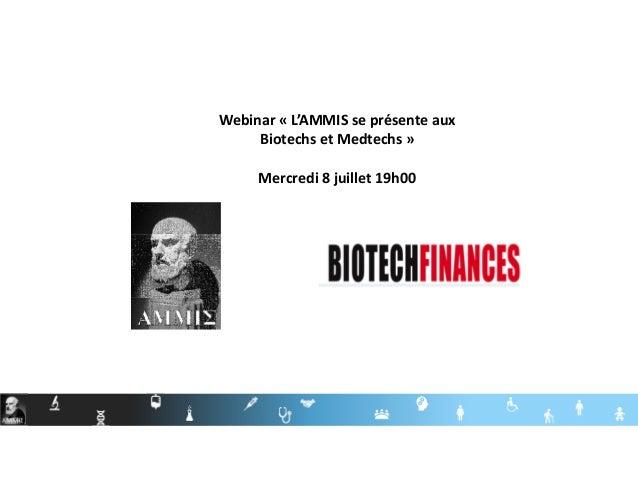 Webinar « L'AMMIS se présente aux Biotechs et Medtechs » Mercredi 8 juillet 19h00