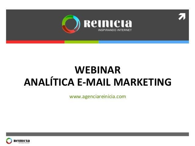 ì   WEBINAR   ANALÍTICA  E-‐MAIL  MARKETING   www.agenciareinicia.com