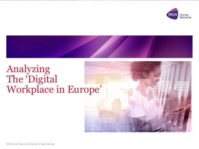 NGA Human Resources confidential. All rights reserved. Analyzing The 'Digital Workplace in Europe'
