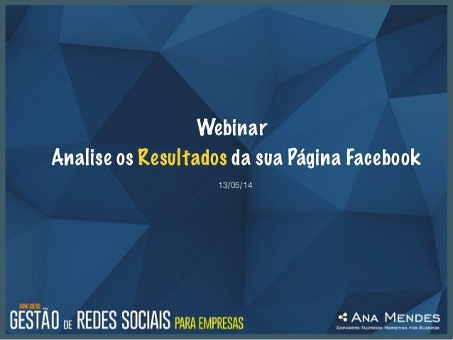 Webinar Analise os Resultados da sua Página Facebook 13/05/14
