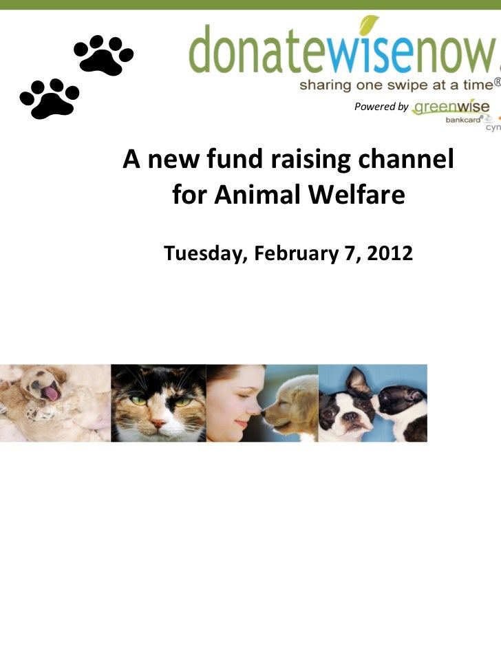 Powered by A new fund raising channel    for Animal Welfare   Tuesday, February 7, 2012                                    1