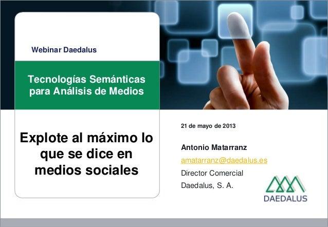 Webinar DaedalusTecnologías Semánticaspara Análisis de Medios21 de mayo de 2013Antonio Matarranzamatarranz@daedalus.esDire...