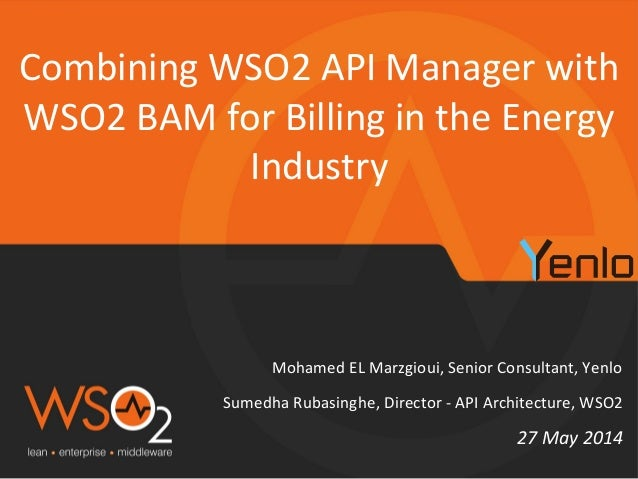 Mohamed  EL  Marzgioui,  Senior  Consultant,  Yenlo   Combining  WSO2  API  Manager  with   WSO2  ...